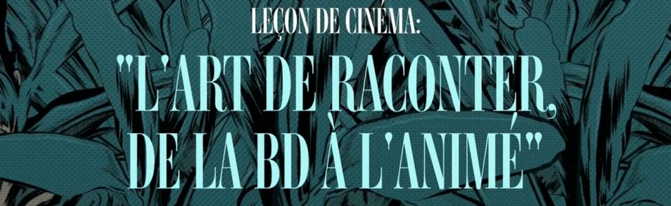 Leçon de cinéma – L'art de raconter, de la BD à l'animé